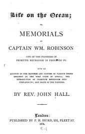 Life on the Ocean, Or, Memorials of Captain Wm. Robinson: One of the Pioneers of Primitive Methodism in Fernando Po : with an Account of the Manners and Customs of Various Tribes Resident on the West Coast of Africa, the Introduction of Primitive Methodism Into Fernando Po, and Death of the Pioneers