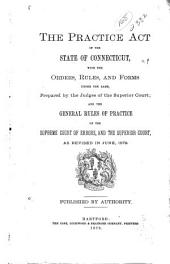 The Practice Act of the State of Connecticut: With the Orders, Rules, and Forms Under the Same