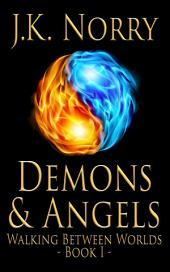 Demons & Angels: Walking Between Worlds, Book I