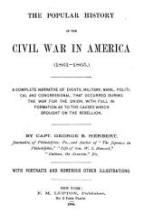 The Popular History of the Civil War in America, 1861-1865: A Complete Narrative of Events, Military, Naval, Political and Congressional, that Occurred During the War for the Union, with Full Information as to the Causes which Brought on the Rebellion