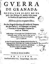 Guerra de Granada, hecha por el Rei de España don philippe II nuestro señor contra los Moriscos de aquel reino sus rebeldes