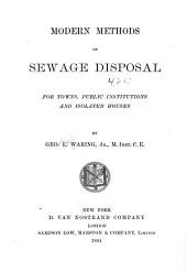 Modern Methods of Sewage Disposal: For Towns, Public Institutions, and Isolated Houses