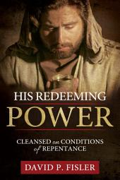 His Redeeming Power: Cleansed on Conditions of Repentance