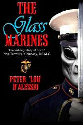 The Glass Marines: The Unlikely Story of the First Non-Terrestrial Company, U.S.M.C.