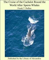 """The Cruise of the """"Cachalot"""": Round the World After Sperm Whales"""