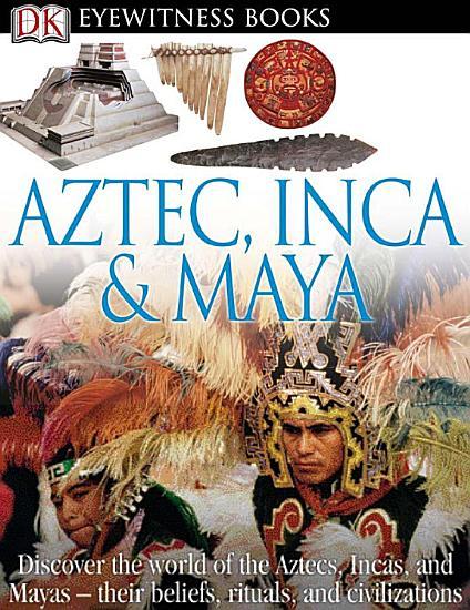 DK Eyewitness Books  Aztec  Inca   Maya PDF