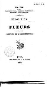 Société royale d'agriculture, histoire naturelle et arts utiles de Lyon. Exposition de fleurs et d'autres produits de l'horticulture