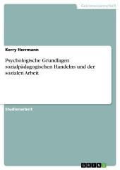Psychologische Grundlagen sozialpädagogischen Handelns und der sozialen Arbeit