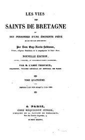 Les vies des saints de Bretagne et des personnes d'une eminente piété qui ont vécu dans cette province: Volume4