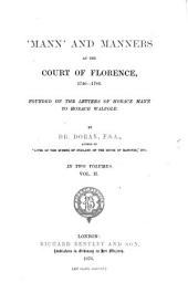 'Mann' and Manners at the Court of Florence, 1740-1786: Founded on the Letters of Horace Mann to Horace Walpole, Volume 2