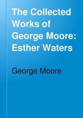The Collected Works of George Moore: Esther Waters