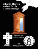 What in Heaven and on Earth Is Jesus Doing  PDF