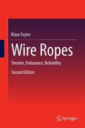 Wire Ropes: Tension, Endurance, Reliability, Edition 2