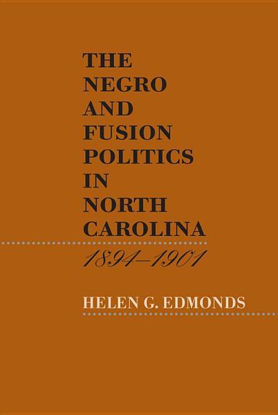 Download The Negro and Fusion Politics in North Carolina  1894 1901 Book