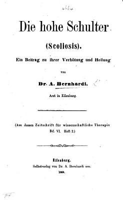 Die hohe Schulter Scoliosis  Ein Beitrag zu ihrer Verh  tung und Heilung     Aus dessen Zeitschrift f  r wissenschaftliche Therapie PDF