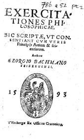 Exercitationes philosophicæ, sic scriptæ, vt consentiant cum veris principijs artium&scientiarum