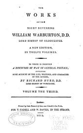 The Works of the Right Reverend William Warburton, D.D., Lord Bishop of Gloucester: To which is Prefixed a Discourse by Way of General Preface, Containing Some Account of the Life, Writings, and Character of the Author, Volume 3