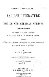 A Critical Dictionary of English Literature and British and American Authors: Living and Deceased from the Earliest Accounts to the Latter Half of the Nineteenth Century. Containing Over Forty-three Thousand Articles (authors), with Forty Indexes of Subjects