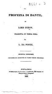 La Profezia di Dante ... Tradotta in terza rima da L. da Ponte. Seconda edizione, con note ed aggiunte di varie poesie originali. [With a portrait.]