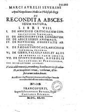 Marci Aurelii Severini... De Recondita abscessuum natura libri VIII.