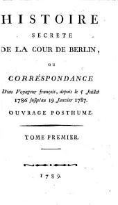 Histoire Secrete De La Cour De Berlin, Ou Correspondance D'un Voyageur françois: depuis le 5 Juillet 1786 jusqu'au 19 Janvier 1787, Volume1