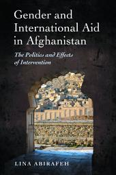 Gender and International Aid in Afghanistan: The Politics and Effects of Intervention