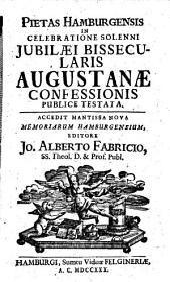 Pietas Hamburgensis in celebratione solenni jubilaei bissecularis Augustanae confessionis publice testata: Volume 7