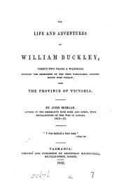 The Life and Adventures of William Buckley: Thirty-two Years a Wanderer Amongst the Aborigines of Then Unexplored Country Round Port Phillip, Now the Province of Victoria