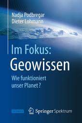 Im Fokus: Geowissen: Wie funktioniert unser Planet?