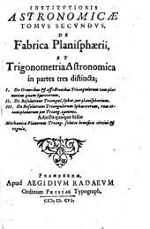 Institutio Astronomica: De Fabrica Planisphaerii, Et Trigonometria Astronomica, Volume 2