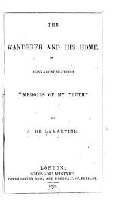 "The wanderer and his home: being a continuation of ""Memoirs of my youth""."