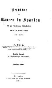 Geschichte der Mauren in Spanien bis zur Eroberung Andalusiens durch die Almoraviden: (711 - 1110). 2