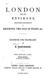 London and Its Environs, Including Excursions to Brighton, the Isle of Wight, Etc: Handbook for Travellers