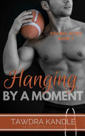 Hanging By A Moment: Keeping Score Trilogy Book Two
