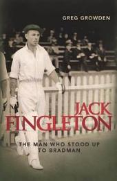 Jack Fingleton: The Man Who Stood Up to Bradman