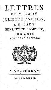 Lettres de Milady Juliette Catesby, à Milady Henriette Campley, son amie. Nouvelle édition