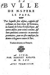 La Bulle de N. S. Pere le Pape [Pie V] par laquelle sont absouz... les bannis de l'estat Ecclesiastique... et leurs punitions conuerties en amendes pecuniaires, pour en estre employez les deniers à la guerre contre le Turc. Traduite de Latin en François