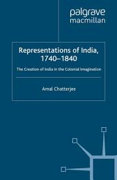 Representations of India, 1740-1840: The Creation of India in the Colonial Imagination