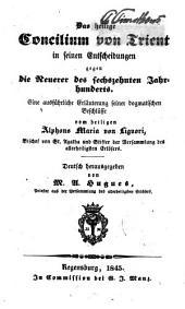 Das heilige Concilium von Trient in seinen Entscheidungen gegen die Neuerer des sechszehnten Jahrhunderts: eine ausführliche Erläuterung seiner dogmatischen Beschlüsse