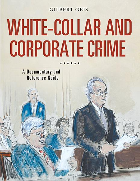 White Collar And Corporate Crime A Documentary And Reference Guide