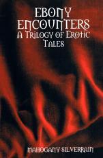 Ebony Encounters: a Trilogy of Erotic Tales