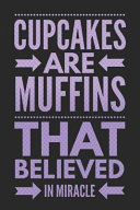 Cupcakes Are Muffins That Believed in Miracle: Funny Novelty Gift Notebook: Awesome Lined Journal to Write In: Stylish Violet