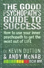 The Good Psychopath's Guide to Success