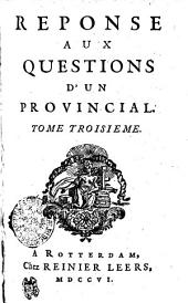 RESPONSE AUX QUESTIONS DʻUN PROVINCIAL.: TOME TROISIEME, Volume3