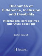 Dilemmas of Difference, Inclusion and Disability: International Perspectives and Future Directions