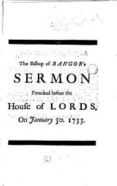 A Sermon Preached Before the House of Lords, in the Abbey-church at Westminster, Upon Wednesday, January 30. 1733: ... By ... Thomas Lord Bishop of Bangor, Volume 6
