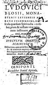 Ludovici Blosii, monasterii Letiensis abbatis celeberrimi, opuscula quaedam spiritualia ; cuilibet, piam & rectam vitae rationem instituere cubienti, maxime utilia. Speculum. Monile. Scriniolum