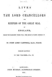 Lives of the Lord Chancellors and Keepers of the Great Seal of England: From the Earliest Times Till the Reign of King George IV, Volume 9