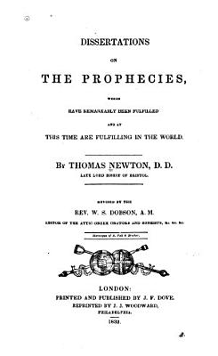 Dissertations on the Prophecies  which Have Remarkably Been Fulfilled  and at this Time are Fulfilling in the World PDF