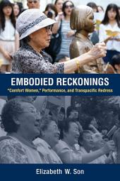 "Embodied Reckonings: ""Comfort Women,"" Performance, and Transpacific Redress"